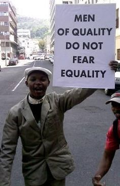 """Men of quality do not fear equality."" Used first (I think) as a feminist quote, this can be used to promote ANY issue with inequality problems, from racism, homophobia, etc. Adbusters Magazine, Feminist Quotes, Feminist Men, Protest Signs, Intersectional Feminism, Do Not Fear, Nelson Mandela, Women Rights, Power Girl"