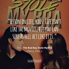 """Lesson in life, kids. Life isn't like the movies, but you can sure as hell act like it is."" - from The Bad Boy Stole My Bra (on Wattpad) https://www.wattpad.com/49351119?utm_source=ios&utm_medium=pinterest&utm_content=share_quote&%26wp_page=quote&wp_uname=larry_feels17&wp_originator=ST7wfaguMv%2Fv%2FS7BQcWaRImGAholkhC%2F6O5a93wlpFALNMFsGuB0XAX6n3EjwiZy3NZK2LiA1qRjN4%2Fv5EBvUN3y69Rxe47kvJr8Xh7xg5MYEEerEGYLtNfxJeSu8jEa #quote #wattpad"