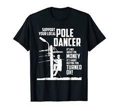Support Your Pole Dancer Utility Electric Lineman Shirt Men Premium Tee Lineman Love, Lineman Gifts, Power Lineman, Tshirt Business, Branded T Shirts, Dancer, Mens Tops, Cricut, Gift Ideas