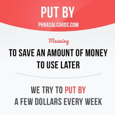 """""""Put by"""" means """"to save an amount of money to use later"""". Example: We try to put by a few dollars every week. #phrasalverb #phrasalverbs #phrasal #verb #verbs #phrase #phrases #expression #expressions #english #englishlanguage #learnenglish #studyenglish #language #vocabulary #dictionary #grammar #efl #esl #tesl #tefl #toefl #ielts #toeic #englishlearning"""