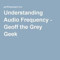 Understanding Audio Frequency - Geoff the Grey Geek