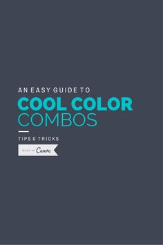 An Easy Guide to Cool Color Combos http://blog.canva.com/an-easy-guide-cool-color-combos/