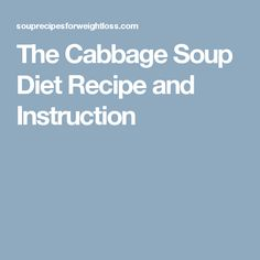 The Cabbage Soup Diet Recipe and Instruction