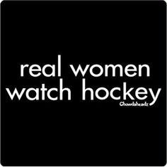 Real women watch hockey - Click image to find more Sports Pinterest pins