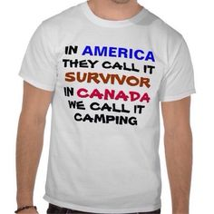 words in red blue black saying in america they call it survivor in canada we call it camping makes a funny tshirt Humour Canada, Canada Jokes, Canada Funny, Canada Eh, Canadian Memes, Canadian Things, I Am Canadian, Canadian Humour, Canadian Facts