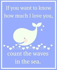 If you want to know how much I love you, count the waves in the sea. #whale #love #nursery