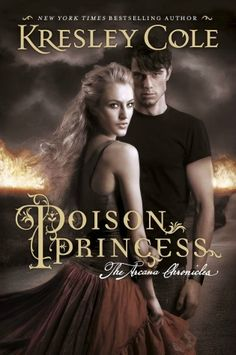 Poison Princess by Kresley Cole (YA paranormal romance - super hot)