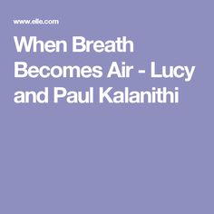 When Breath Becomes Air - Lucy and Paul Kalanithi