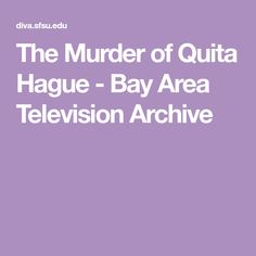 The Murder of Quita Hague - Bay Area Television Archive Body Name, San Francisco Tours, Film Material, Sound Film, Angel Of Death, Bay Area, Archive