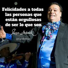 """""""Felicidades a todas las personas que están orgullosas de ser lo que son"""". #JuanGabriel #FrasesCelebres #Candidman"""