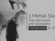 3 Mental States That Narcissists and Sociopaths Manipulate in Others