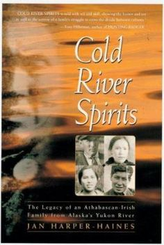 Cold river spirits : the legacy of an Athabascan-Irish family from Alaska's Yukon River Jan Harper-Haines. Good Books, Books To Read, My Books, Book Club Recommendations, Yukon River, Indigenous Peoples Day, Kenai Peninsula, Way Of Life, Book Lists