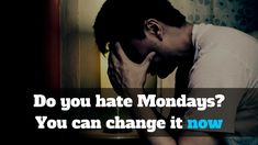Do you hate Mondays? You can change it now :http://michaelkidzinski.ws/do-you-hate-mondays-you-can-change-it-now/