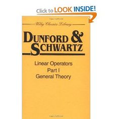 Linear Operators: Part I: General Theory, by Nelson Dunford, Jacob T. Schwartz