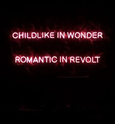 wonder.. revolt... childlike.. romantic..