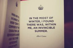 I've always liked this Camus quote and now it seems even more appropriate being that it's a bitter Minnesota winter.