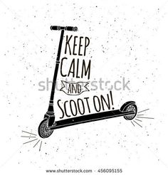 kick scooter silhouette doodle illustration with quote, keep calm and scoot on, monochrome silkscreen print