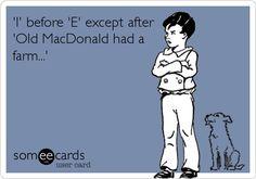 'I' before 'E' except after 'Old MacDonald had a farm...'