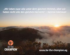 """""""Wir leben zwar alle unter dem gleichen Himmel, aber wir haben nicht alle den gleichen Horizont."""" --Konrad Adenauer / www.be-the-champion.ag"""