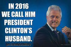 In 2016 we'll call him President Clinton's Husband. Bill #Clinton