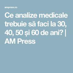 Ce analize medicale trebuie să faci la 30, 40, 50 și 60 de ani? | AM Press Healthy, A5, Medicine, Health