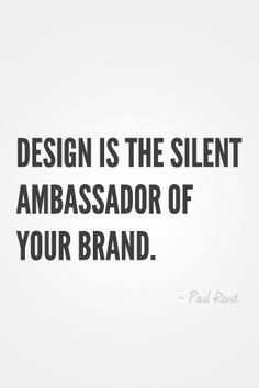 """Design is the silent ambassador of your brand."""