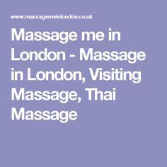 Massage me in London - Massage in London, Visiting Massage, Thai Massage
