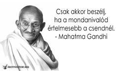 """""""Csak akkor beszélj ha a mondanivalód értelmesebb a csendnél. Mahatma Gandhi, Content, Motivation, Life, Inspiration"""