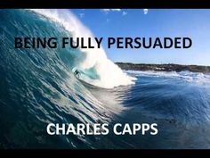 BEING FULLY PERSUADED * CHARLES CAPPS Now Faith Is, Waves, World, Youtube, Outdoor, Outdoors, Ocean Waves, The World, Outdoor Games