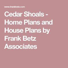 Cedar Shoals - Home Plans and House Plans by Frank Betz Associates