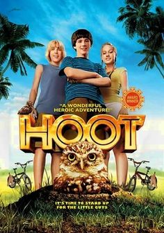 Hoot.  Movie based upon the Carl Hiaason book, and starring Luke Wilson and Tim Blake Nelson, with music (and a small role) by Jimmy Buffet.  Good movie with an environmental lesson.