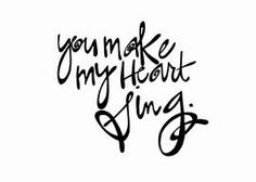 """""""You Make My Heart Sing"""": Double-Matted in White, Plastic-Sleeved & Hand-Signed by the artist. 5x7 is $12 (+ shipping) 8x10 is $20 (+ shipping) 11x14 is $28 (+ shipping) www.VonGArt.com (Saying, Quote, Inspiration, Reminder, Life Lessons, Memories, Family, Funny, Relationship, Off the Grind, Friends, Best, Music, BFF, Mom, Dad, Baby, Child, Son, Daughter, Bond, Motivational, Encouragement, Love, Wedding, Marriage, Boyfriend, Girlfriend, Engagement, Single, Bucket List, Art, Tattoo)"""