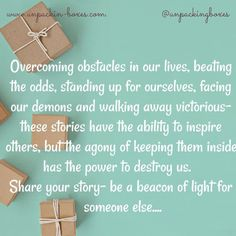 Overcoming Obstacles, Beacon Of Light, Inspire Others, Your Story, Boxes, In This Moment, Crates, Box, Cases