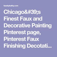 Chicago's Finest Faux and Decorative Painting Pinterest page, Pinterest Faux Finishing Decotative Art examples and demostrations, Pin it for Decorative Faux Painting Products at FauxbyKathy.com Your Decorative Painting Resource for Faux Painting Products and Supplies Learn Faux Now FAQ faux finishing decorative painting  Golden Virtiual Color Mixer, Bold Stone, Bold Stone Certified Instructor, Home to Learn Faux Now Instructor and Creator, Private Decorative Arts Classes