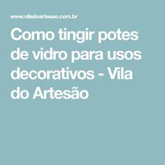 Como tingir potes de vidro para usos decorativos - Vila do Artesão