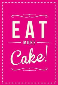 Eat more cake.