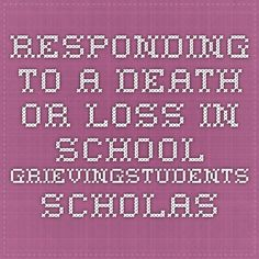 Responding to a death or loss in school. grievingstudents.scholastic.com