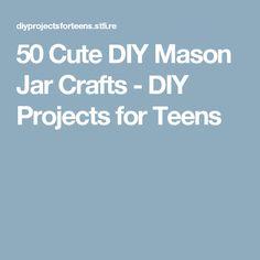 50 Cute DIY Mason Jar Crafts - DIY Projects for Teens