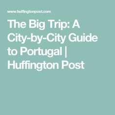 The Big Trip: A City-by-City Guide to Portugal | Huffington Post