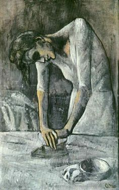 Picasso, The Woman and the Iron  http://2.bp.blogspot.com/-aXtFLXu5r2c/TfHV96Z7-pI/AAAAAAAADoQ/ic-U8mYzEWU/s1600/Woman%252BIroning%25252C%252B1904%25252C%252BPablo%252BPicasso.jpg