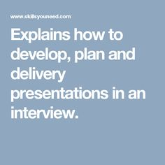 Explains how to develop, plan and deliver presentations in an interview.