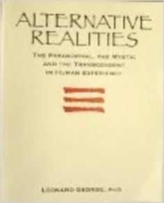 Alternative Realities The Paranormal the Mystic Transcendent in Human Experience