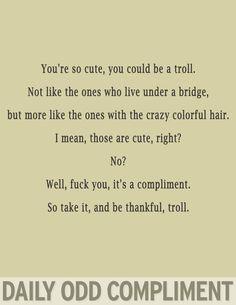 Take it and be thankful, troll