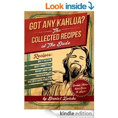 Amazon.com: Got Any Kahlua? The Collected Recipes of The Dude: The Big Lebowski Cookbook eBook: Daniel Zwicke: Books
