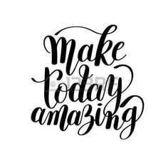 Make today amazing black ink handwritten lettering positive quote to printable wall art, home decoration, greeting card, calligraphy illustration