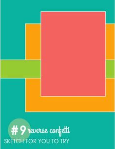cardmaking sketch: Reverse Confetti #9 ... luv the bright colors of the sketch ...