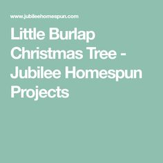 Little Burlap Christmas Tree - Jubilee Homespun Projects