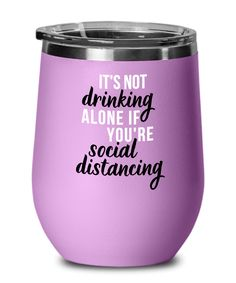 It's Not Drinking Alone, If You're Social Distancing Fun Wine Glasses, Decorated Wine Glasses, Funny Gifts For Friends, Best Friend Gifts, Wine Glass Sayings, Best Teacher Gifts, Gifts For Office, Wine Tumblers, Powder Coating