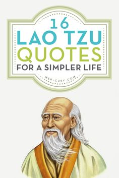 Lao Tzu Quotes | Lao Tzu, which can be translated as 'Old Master', was the founder of Taoism, which is a Chinese philosophy of living in harmony with life. Confucianism and Taoism existed at the same time in China, and both of those philosophies are still practiced today, which gives a lot of credibility to their importance and practicality in life. Many Lao Tzu quotes have a way of making things simple | http://mer-cury.com/greatest-minds/16-lao-tzu-quotes-for-a-simpler-life/