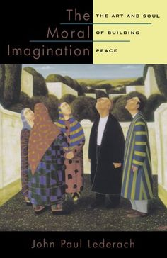 """The Moral Imagination: The Art and Soul of Building Peace by John Paul Lederach. Peacebuilding, in his view, is both a learned skill and an art. Finding this art, he says, requires a worldview shift. Conflict professionals must envision their work as a creative act - an exercise of what Lederach terms the """"moral imagination."""""""